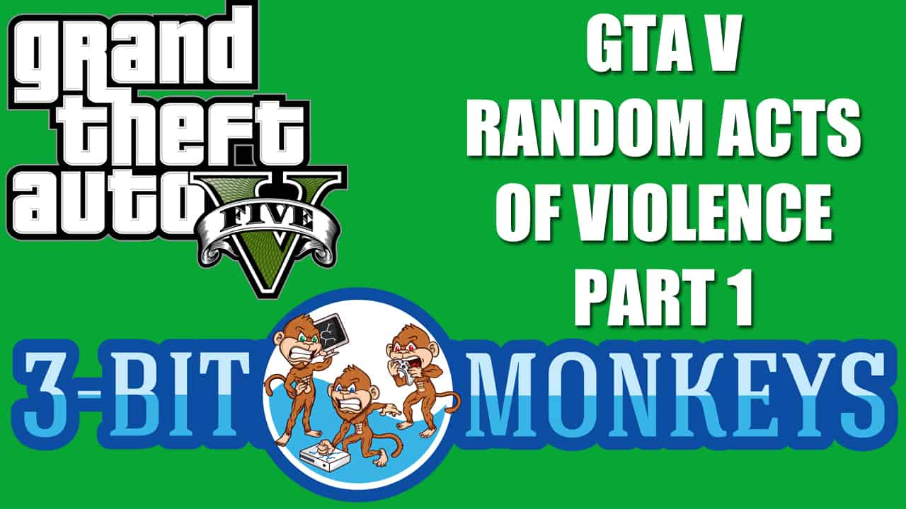 GTA V Funny, Random Acts of Violence Part 1   3-Bit Monkeys