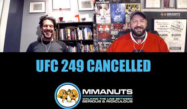 UFC 249 Cancelled | MMANUTS MMA Podcast | EP # 471