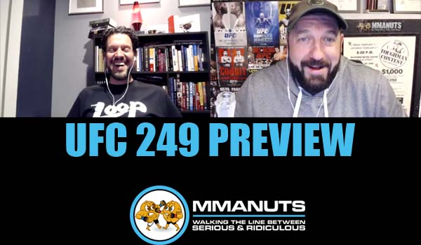 UFC 249 Preview mmanuts mma podcast