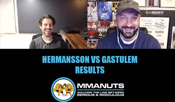 Hermansson vs Gastulem Results  | MMANUTS MMA Podcast | EP # 484