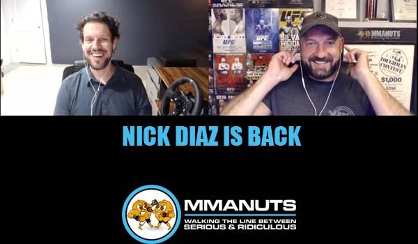 Nick Diaz is back | MMANUTS MMA Podcast | EP # 490